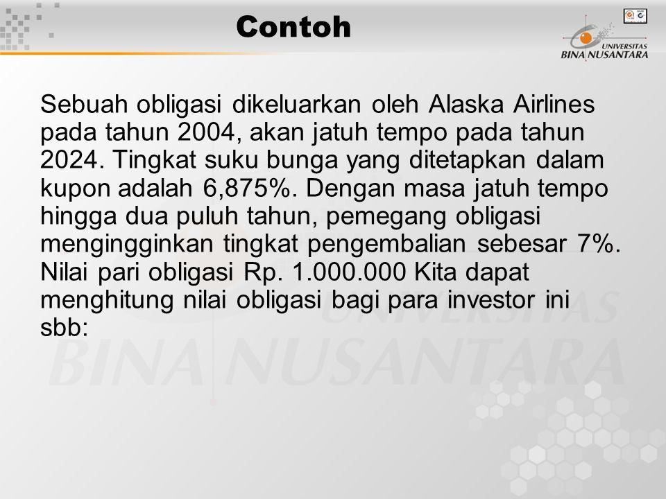 Contoh Sebuah obligasi dikeluarkan oleh Alaska Airlines pada tahun 2004, akan jatuh tempo pada tahun 2024.