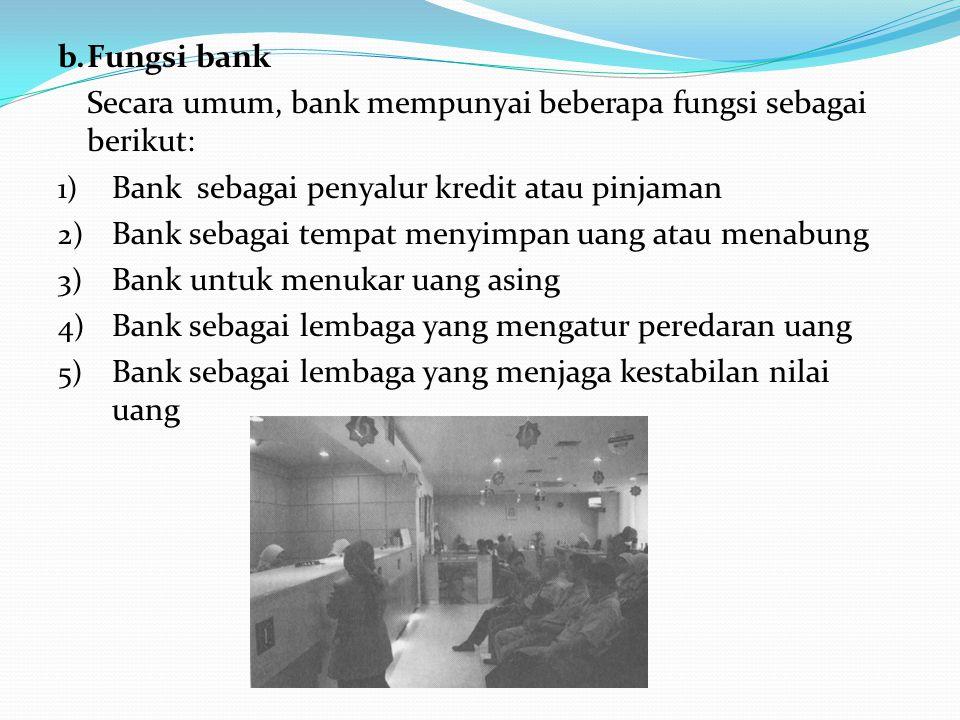 A. Lembaga – lembaga Keuangan 1.Bank a.Pengertian Bank Menurut sejarahnya, kata bank berasal dari bahasa Italia, yaitu banca yang berarti meja. Pada s