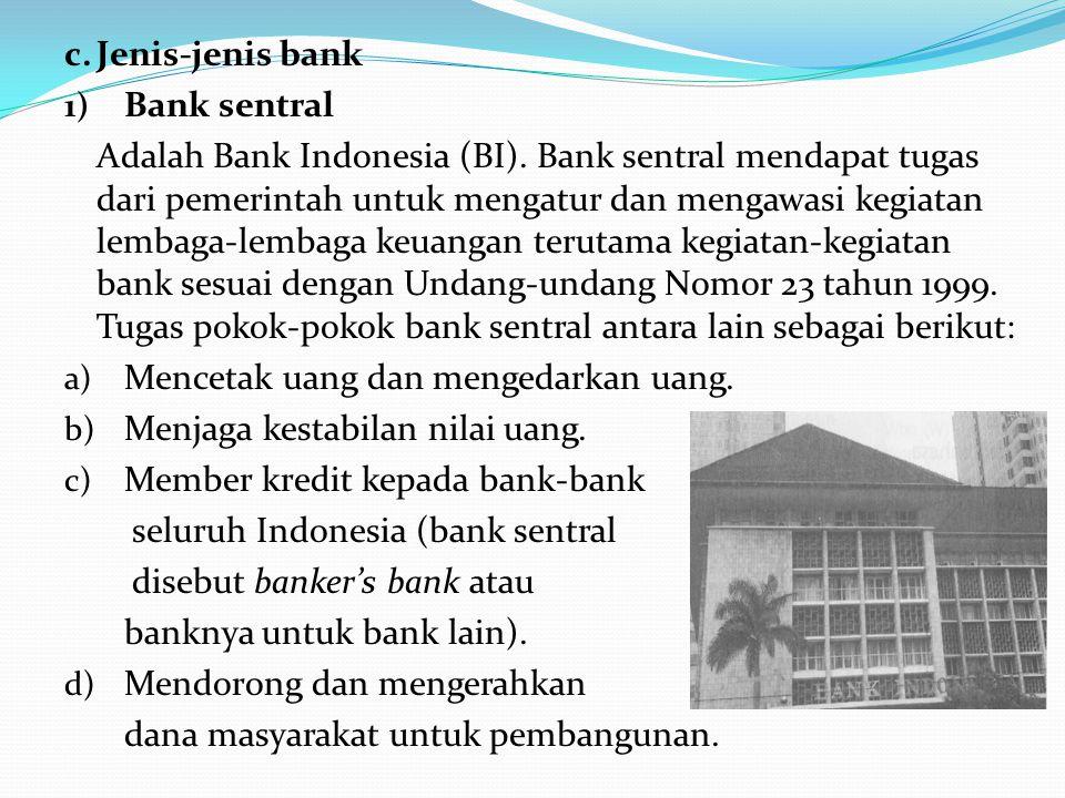 b.Fungsi bank Secara umum, bank mempunyai beberapa fungsi sebagai berikut: 1) Bank sebagai penyalur kredit atau pinjaman 2) Bank sebagai tempat menyim