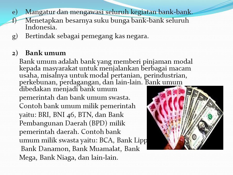 c.Jenis-jenis bank 1) Bank sentral Adalah Bank Indonesia (BI). Bank sentral mendapat tugas dari pemerintah untuk mengatur dan mengawasi kegiatan lemba