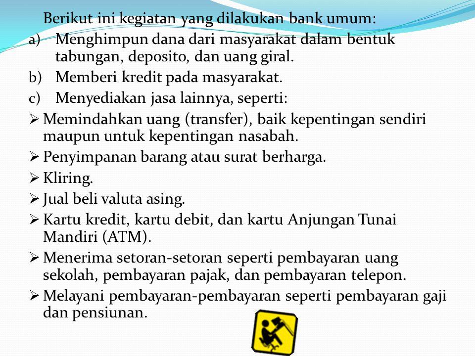 e) Mangatur dan mengawasi seluruh kegiatan bank-bank. f) Menetapkan besarnya suku bunga bank-bank seluruh Indonesia. g) Bertindak sebagai pemegang kas