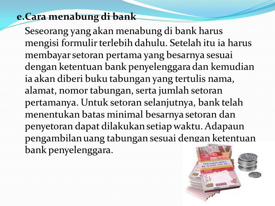 d.Bentuk simpanan di bank 1) Tabungan adalah simpanan pada bank yang penarikannya dapat di lakukan sewaktu-waktu sesuai dengan peratuan yang telah dit