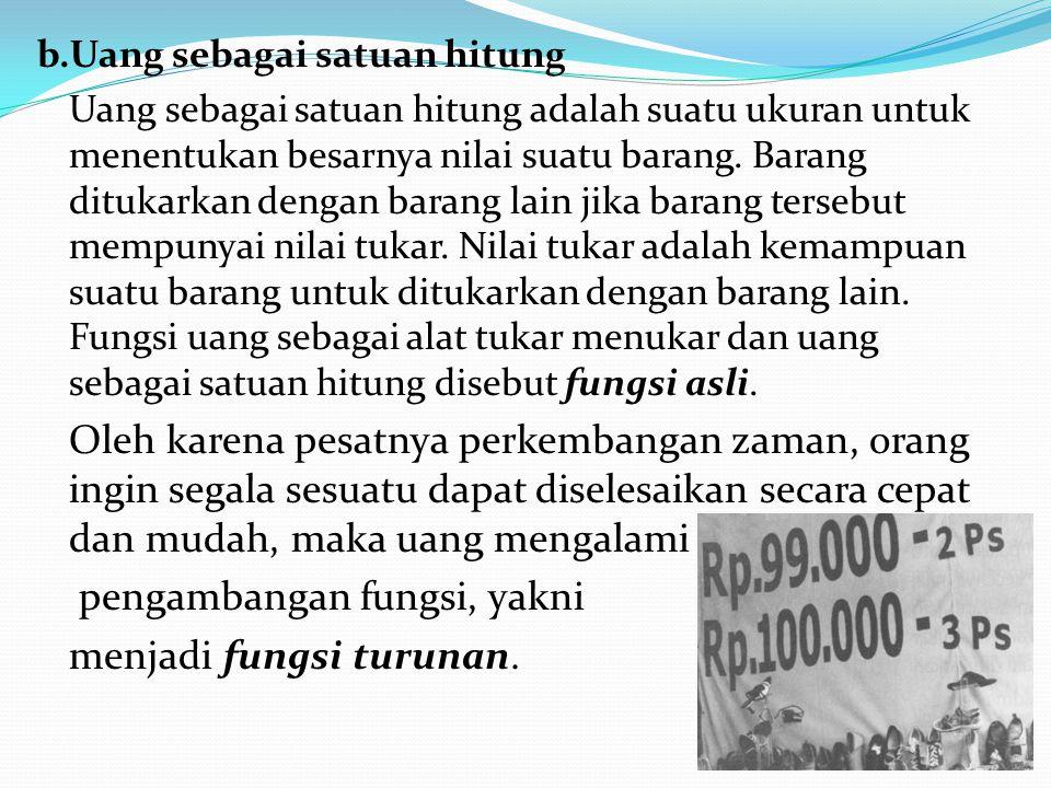 c.Nilai internal (nilai riil) Adalah nilai uang yang diukur dengan jumlah barang yang dapat dibeli dengan uang tersebut.