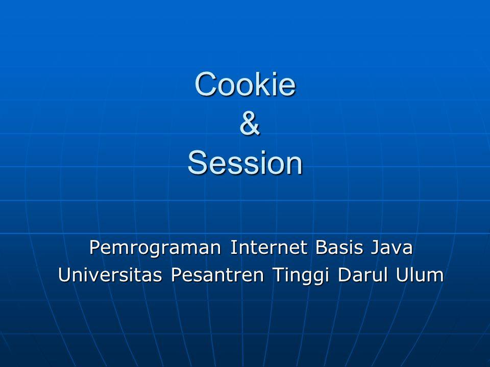Cookie & Session Pemrograman Internet Basis Java Universitas Pesantren Tinggi Darul Ulum