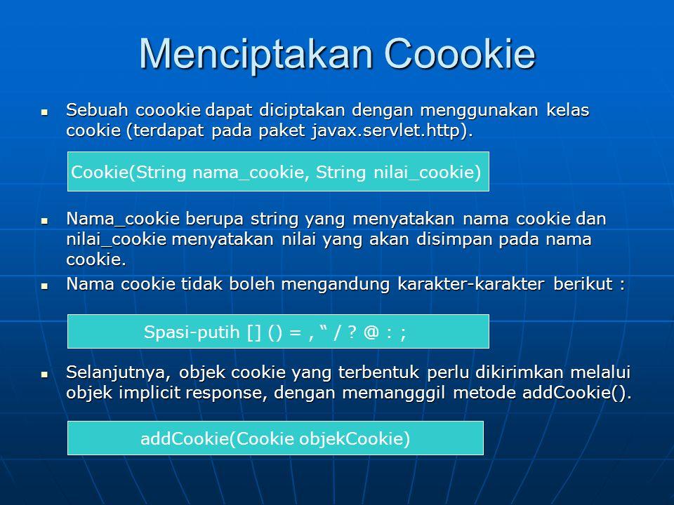 Menciptakan Coookie SSSSebuah coookie dapat diciptakan dengan menggunakan kelas cookie (terdapat pada paket javax.servlet.http).