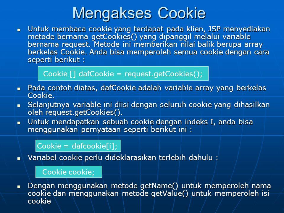 Mengakses Cookie UUUUntuk membaca cookie yang terdapat pada klien, JSP menyediakan metode bernama getCookies() yang dipanggil melalui variable bernama request.