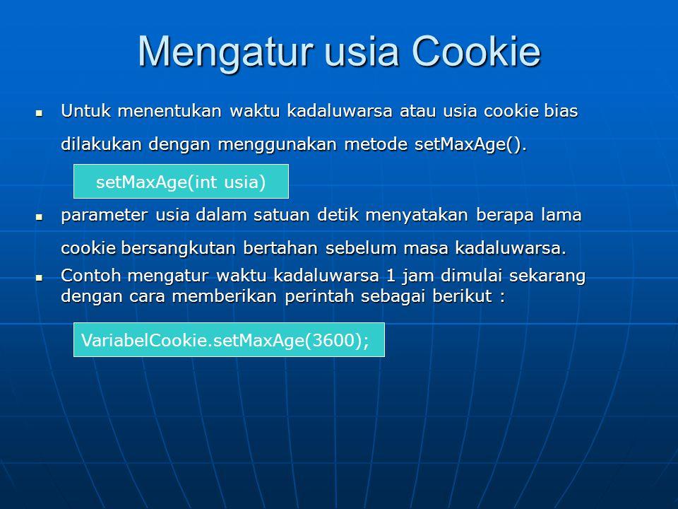 Mengatur usia Cookie  Untuk menentukan waktu kadaluwarsa atau usia cookie bias dilakukan dengan menggunakan metode setMaxAge().