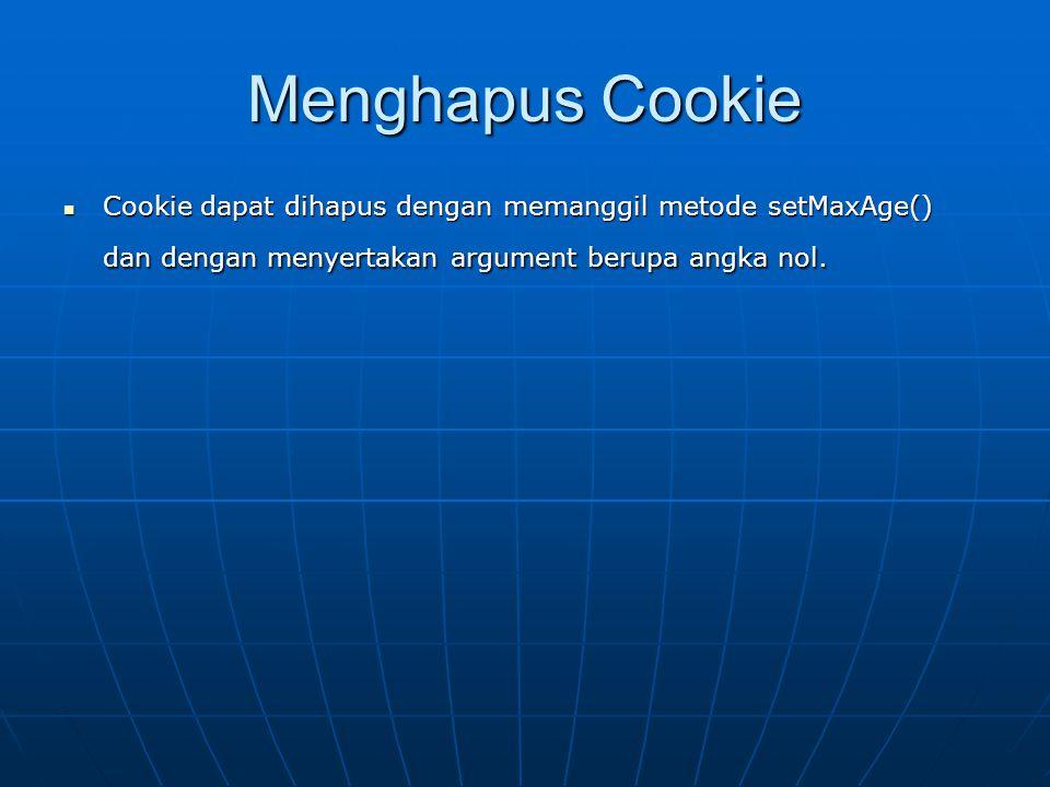 Mengganti nilai cookie  Untuk mengganti isi suatu cookie, anda cukup membuat cookie dengan nama yang sama tetapi dengan isi yang baru.