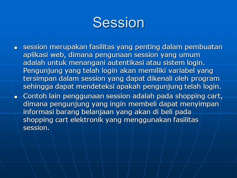 Session  session merupakan fasilitas yang penting dalam pembuatan aplikasi web, dimana pengunaan session yang umum adalah untuk menangani autentikasi atau sistem login.