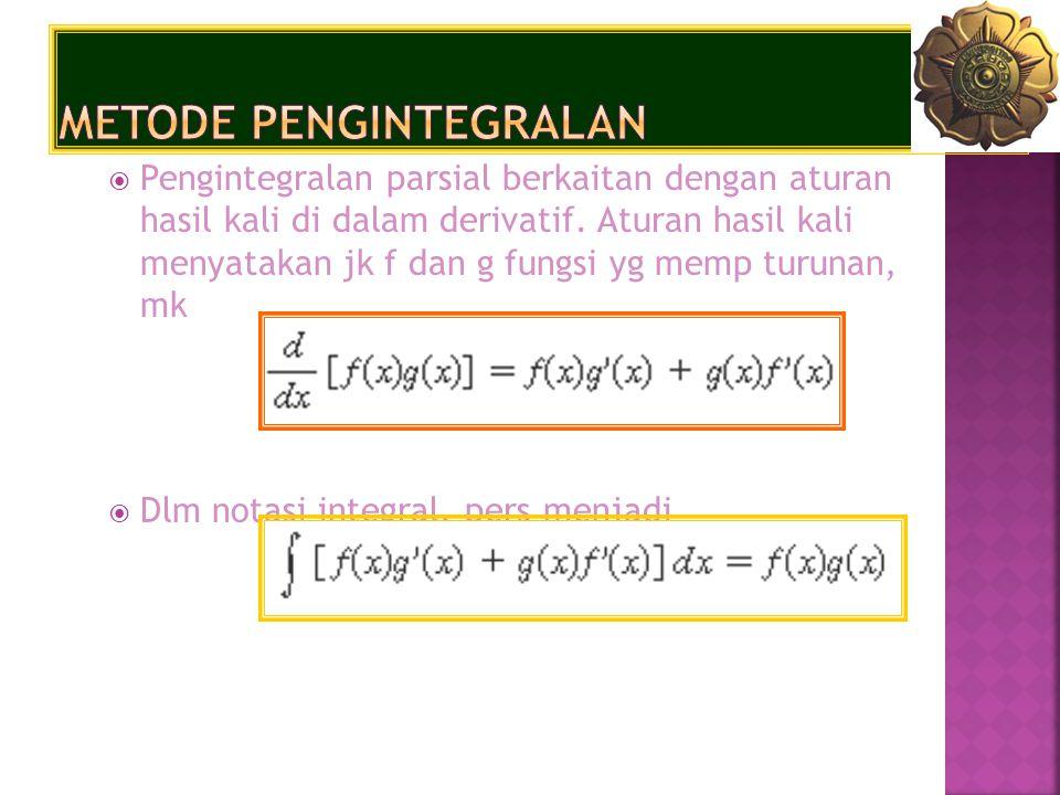  Pengintegralan parsial berkaitan dengan aturan hasil kali di dalam derivatif. Aturan hasil kali menyatakan jk f dan g fungsi yg memp turunan, mk  D