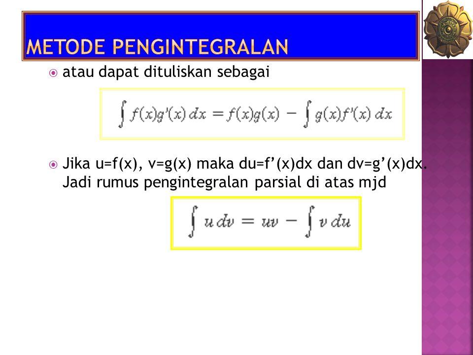  atau dapat dituliskan sebagai  Jika u=f(x), v=g(x) maka du=f'(x)dx dan dv=g'(x)dx. Jadi rumus pengintegralan parsial di atas mjd