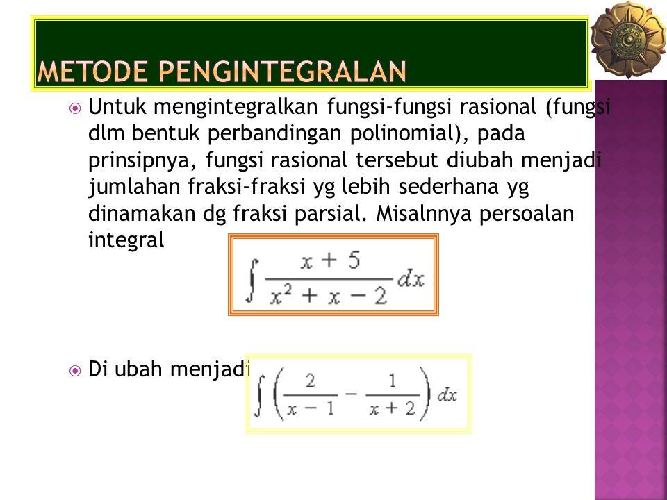  Untuk mengintegralkan fungsi-fungsi rasional (fungsi dlm bentuk perbandingan polinomial), pada prinsipnya, fungsi rasional tersebut diubah menjadi j