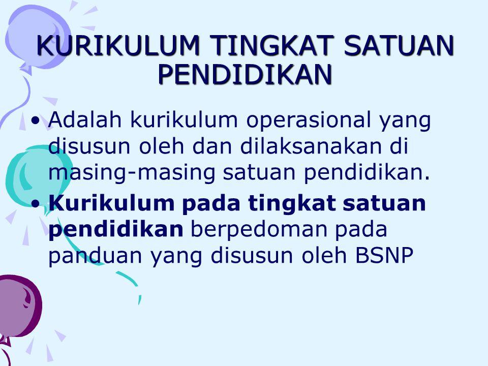 KURIKULUM TINGKAT SATUAN PENDIDIKAN •Adalah kurikulum operasional yang disusun oleh dan dilaksanakan di masing-masing satuan pendidikan. •Kurikulum pa
