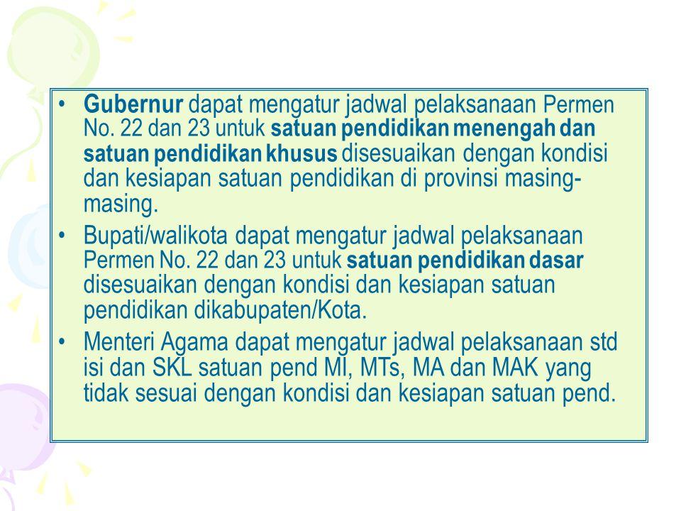 • Gubernur dapat mengatur jadwal pelaksanaan Permen No. 22 dan 23 untuk satuan pendidikan menengah dan satuan pendidikan khusus disesuaikan dengan kon