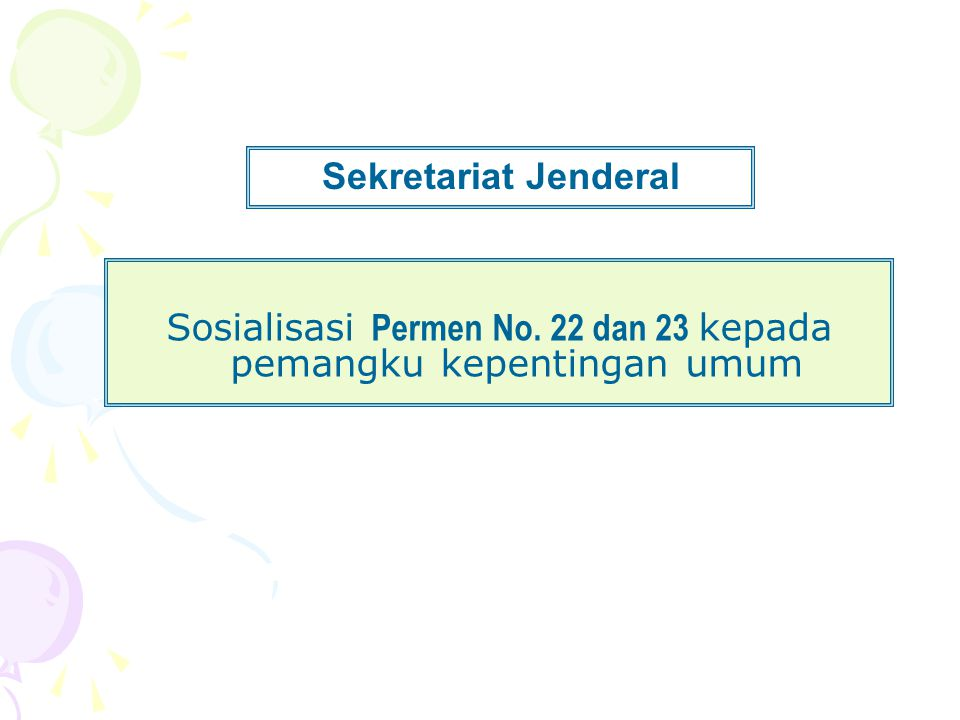 Sekretariat Jenderal Sosialisasi Permen No. 22 dan 23 kepada pemangku kepentingan umum