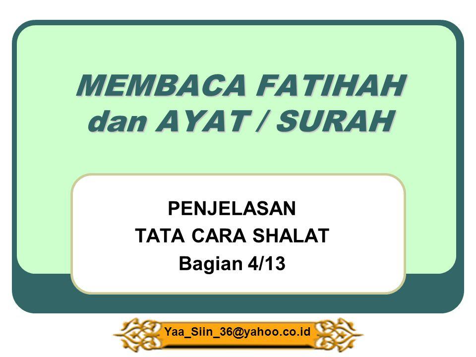 MEMBACA FATIHAH dan AYAT / SURAH PENJELASAN TATA CARA SHALAT Bagian 4/13 Yaa_Siin_36@yahoo.co.id