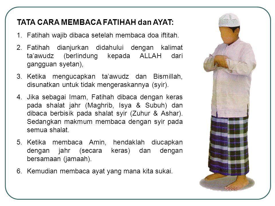 TATA CARA MEMBACA FATIHAH dan AYAT: 1.Fatihah wajib dibaca setelah membaca doa iftitah. 2.Fatihah dianjurkan didahului dengan kalimat ta'awudz (berlin