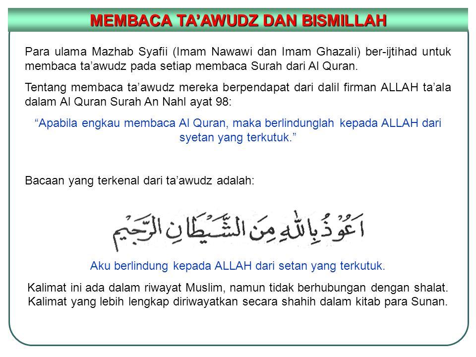 MEMBACA TA'AWUDZ DAN BISMILLAH Para ulama Mazhab Syafii (Imam Nawawi dan Imam Ghazali) ber-ijtihad untuk membaca ta'awudz pada setiap membaca Surah da