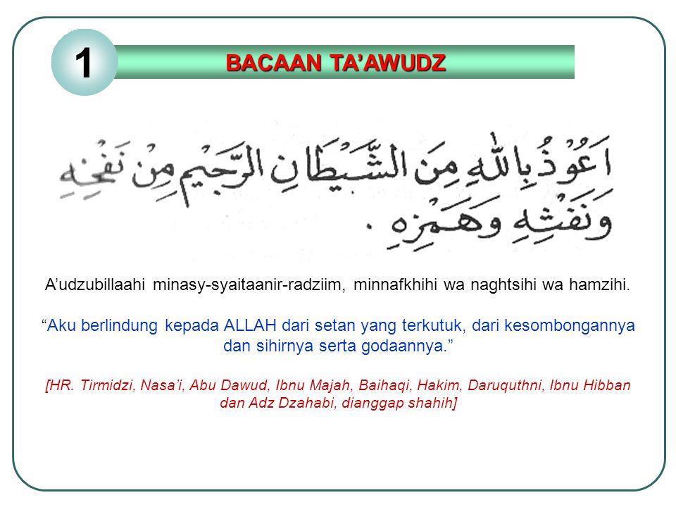 BACAAN TA'AWUDZ A'udzubillaahis-samii'il 'aliim minasy-syaitaanir-radziim, min hamzihi wa naghkhihi wa nafsihi.