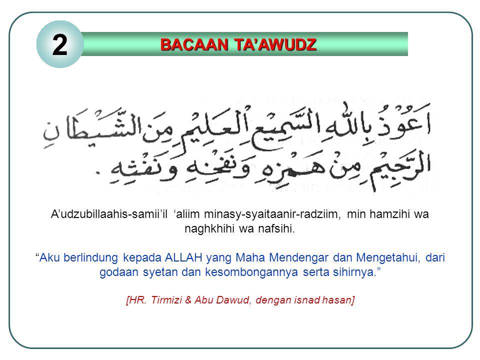 """BACAAN TA'AWUDZ A'udzubillaahis-samii'il 'aliim minasy-syaitaanir-radziim, min hamzihi wa naghkhihi wa nafsihi. """"Aku berlindung kepada ALLAH yang Maha"""
