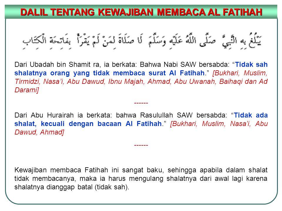 """Dari Ubadah bin Shamit ra, ia berkata: Bahwa Nabi SAW bersabda: """"Tidak sah shalatnya orang yang tidak membaca surat Al Fatihah."""" [Bukhari, Muslim, Tir"""