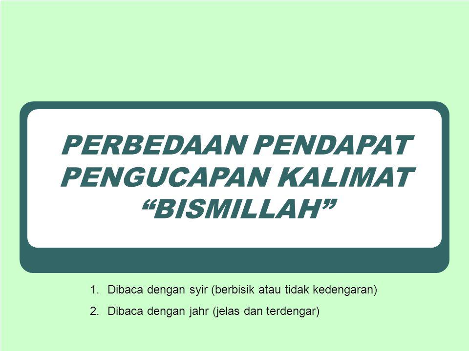 Sebagian ulama khususnya dari Mazhab Hanbali, mereka mengecilkan bacaan BISMILLAH sehingga tidak terdengar.