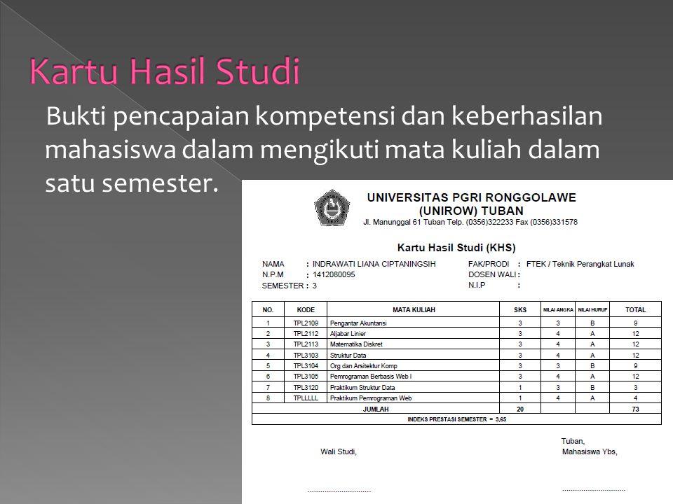 Bukti pencapaian kompetensi dan keberhasilan mahasiswa dalam mengikuti mata kuliah dalam satu semester.