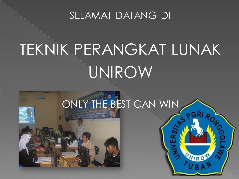 SELAMAT DATANG DI TEKNIK PERANGKAT LUNAK UNIROW ONLY THE BEST CAN WIN