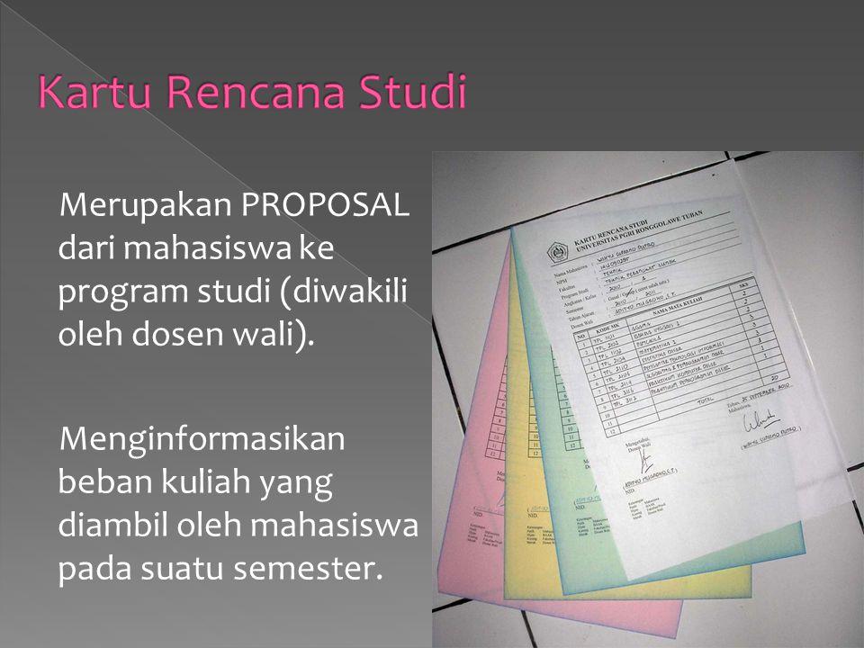 Merupakan PROPOSAL dari mahasiswa ke program studi (diwakili oleh dosen wali).