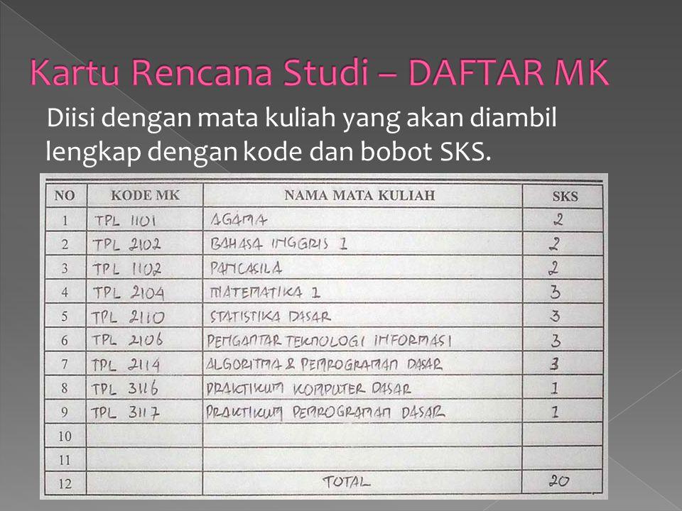 Diisi dengan mata kuliah yang akan diambil lengkap dengan kode dan bobot SKS.