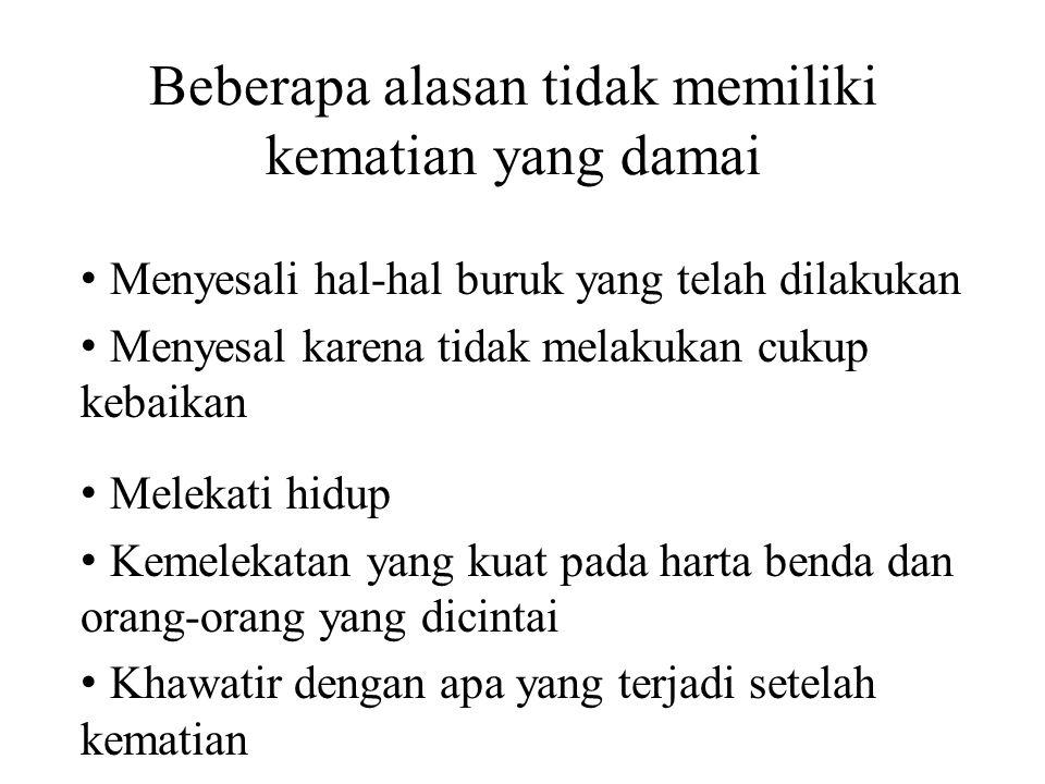Beberapa alasan tidak memiliki kematian yang damai • Menyesali hal-hal buruk yang telah dilakukan • Menyesal karena tidak melakukan cukup kebaikan • M