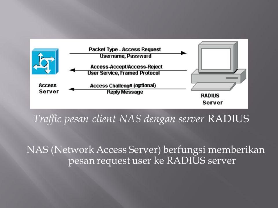 Traffic pesan client NAS dengan server RADIUS NAS (Network Access Server) berfungsi memberikan pesan request user ke RADIUS server