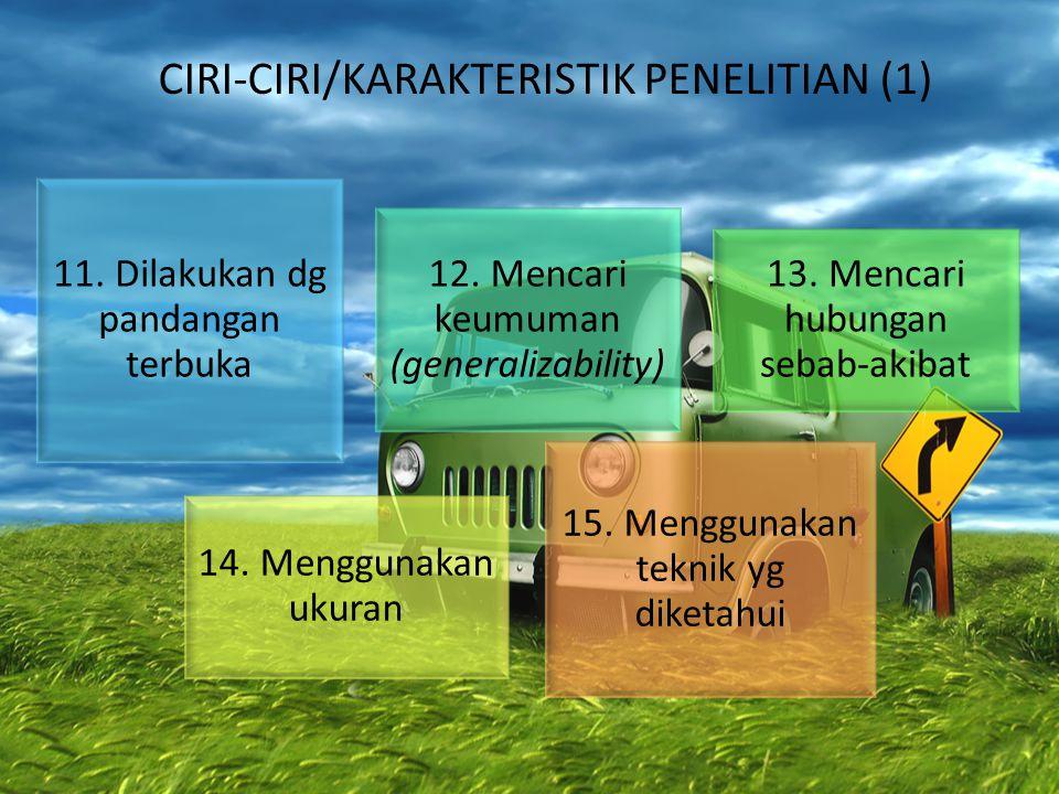 11. Dilakukan dg pandangan terbuka 12. Mencari keumuman (generalizability) 13. Mencari hubungan sebab-akibat 14. Menggunakan ukuran 15. Menggunakan te