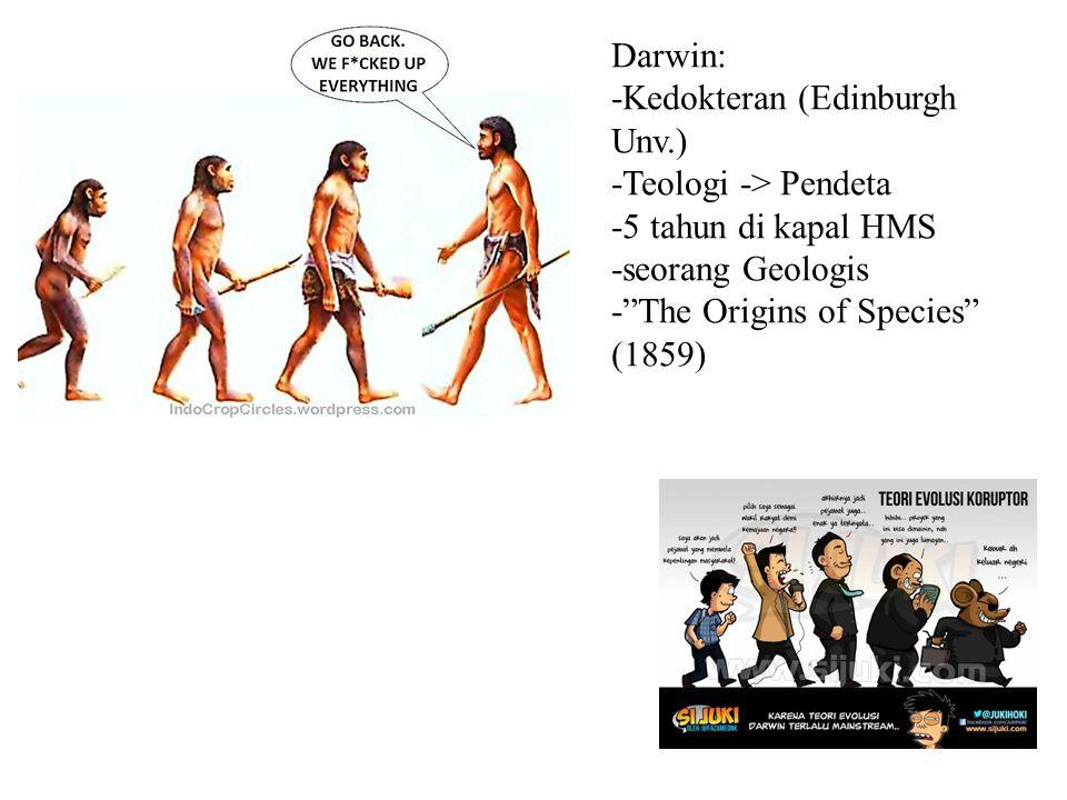 """Darwin: -Kedokteran (Edinburgh Unv.) -Teologi -> Pendeta -5 tahun di kapal HMS -seorang Geologis -""""The Origins of Species"""" (1859)"""