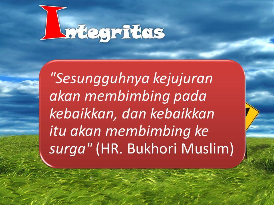 Sesungguhnya kejujuran akan membimbing pada kebaikkan, dan kebaikkan itu akan membimbing ke surga (HR.