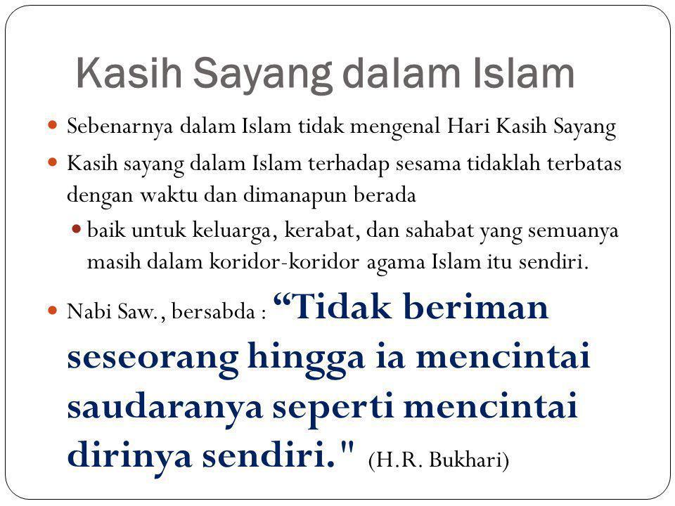 Kasih Sayang dalam Islam  Sebenarnya dalam Islam tidak mengenal Hari Kasih Sayang  Kasih sayang dalam Islam terhadap sesama tidaklah terbatas dengan