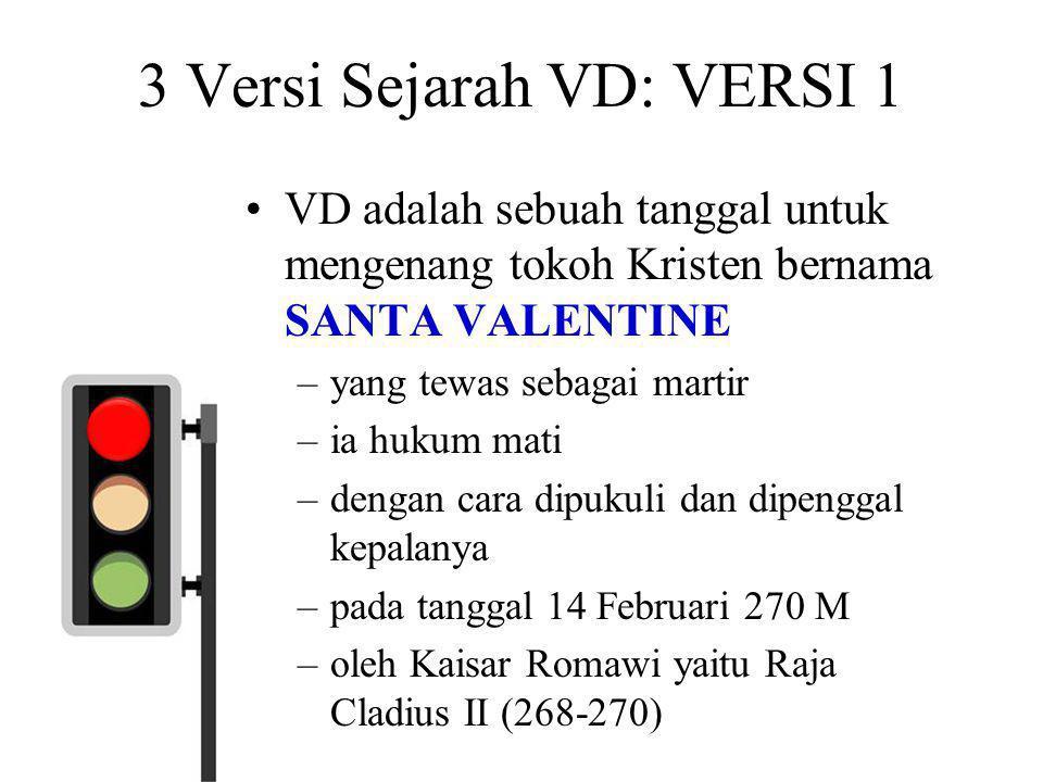 3 Versi Sejarah VD: VERSI 1 •VD adalah sebuah tanggal untuk mengenang tokoh Kristen bernama SANTA VALENTINE –yang tewas sebagai martir –ia hukum mati