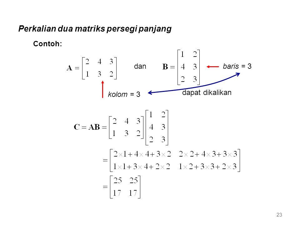 Perkalian dua matriks persegi panjang dan dapat dikalikan kolom = 3 baris = 3 Contoh: 23