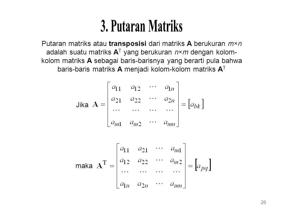 Putaran matriks atau transposisi dari matriks A berukuran m×n adalah suatu matriks A T yang berukuran n×m dengan kolom- kolom matriks A sebagai baris-