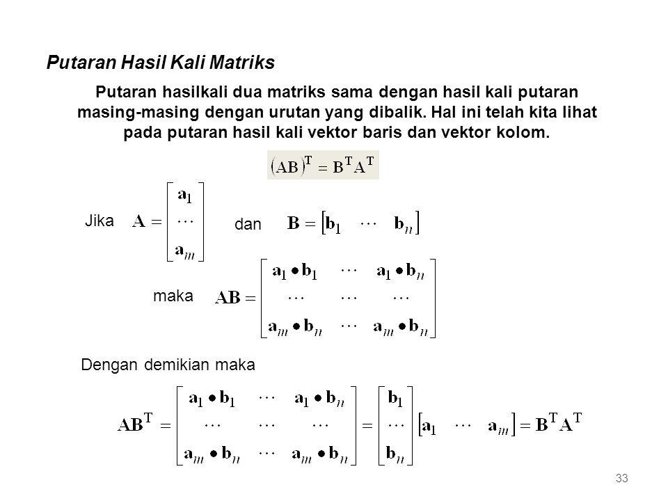 Putaran Hasil Kali Matriks Putaran hasilkali dua matriks sama dengan hasil kali putaran masing-masing dengan urutan yang dibalik. Hal ini telah kita l