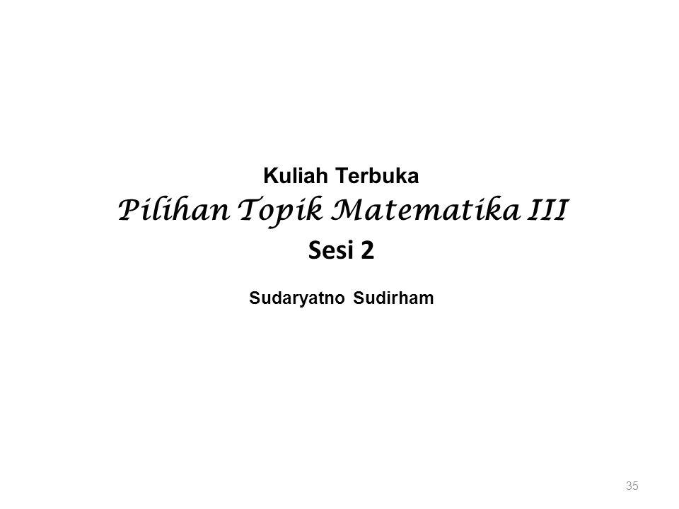 Kuliah Terbuka Pilihan Topik Matematika III Sesi 2 Sudaryatno Sudirham 35