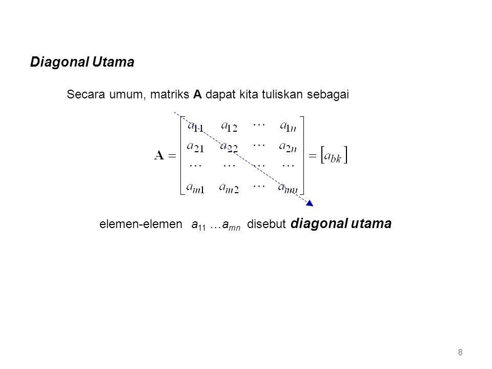 Secara umum, matriks A dapat kita tuliskan sebagai elemen-elemen a 11 …a mn disebut diagonal utama Diagonal Utama 8