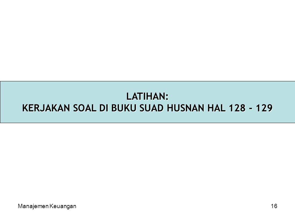 Manajemen Keuangan16 LATIHAN: KERJAKAN SOAL DI BUKU SUAD HUSNAN HAL 128 - 129