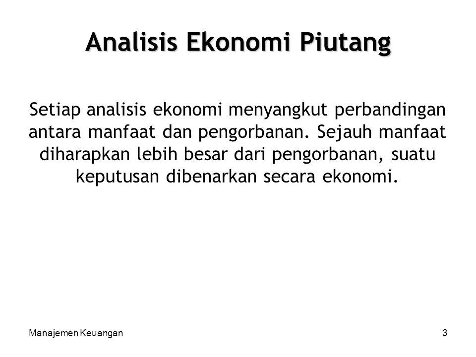 Manajemen Keuangan3 Analisis Ekonomi Piutang Setiap analisis ekonomi menyangkut perbandingan antara manfaat dan pengorbanan. Sejauh manfaat diharapkan