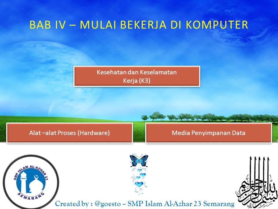 BAB IV – MULAI BEKERJA DI KOMPUTER Created by : @goesto – SMP Islam Al-Azhar 23 Semarang Kesehatan dan Keselamatan Kerja (K3) Kesehatan dan Keselamata