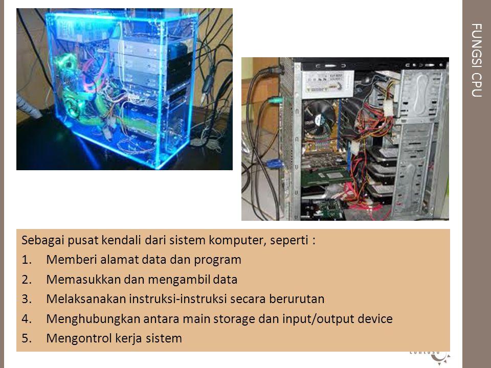 FUNGSI CPU Sebagai pusat kendali dari sistem komputer, seperti : 1.Memberi alamat data dan program 2.Memasukkan dan mengambil data 3.Melaksanakan inst
