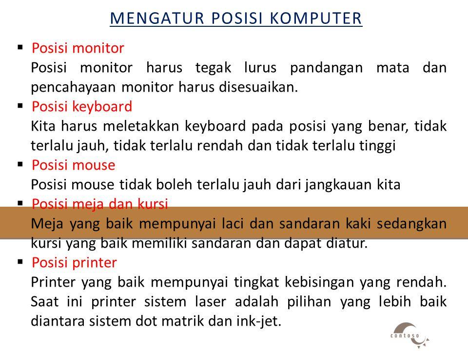 MENGATUR POSISI KOMPUTER  Posisi monitor Posisi monitor harus tegak lurus pandangan mata dan pencahayaan monitor harus disesuaikan.  Posisi keyboard
