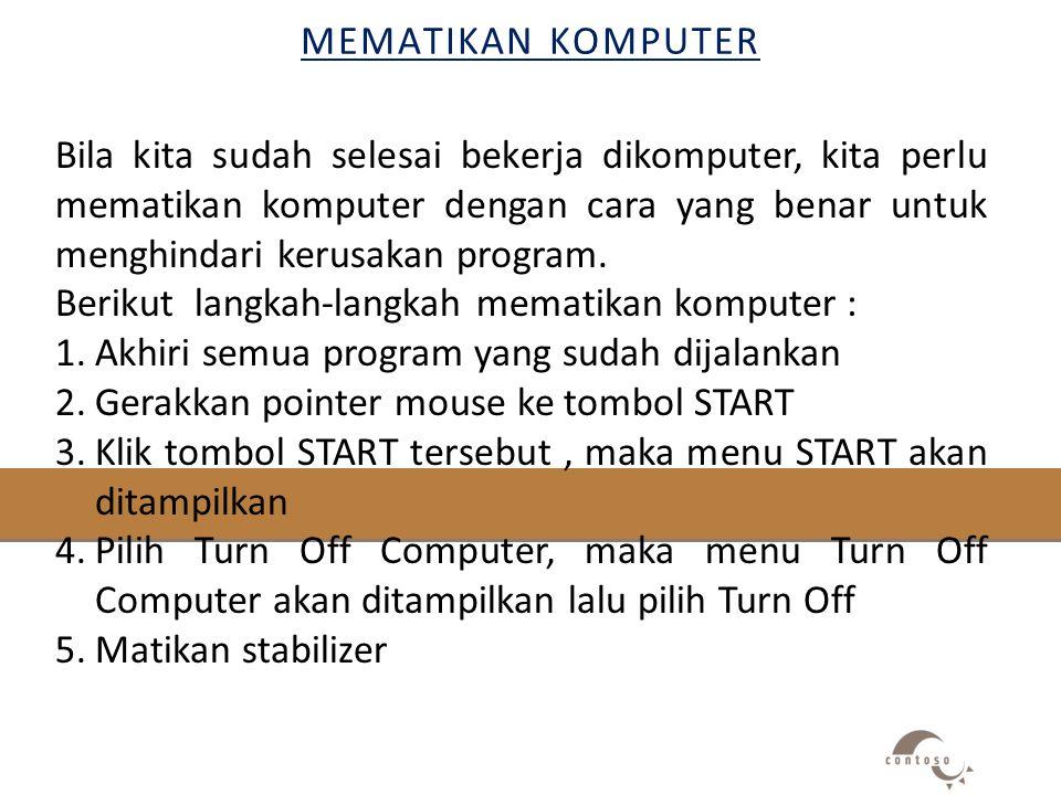 MEMATIKAN KOMPUTER Bila kita sudah selesai bekerja dikomputer, kita perlu mematikan komputer dengan cara yang benar untuk menghindari kerusakan progra