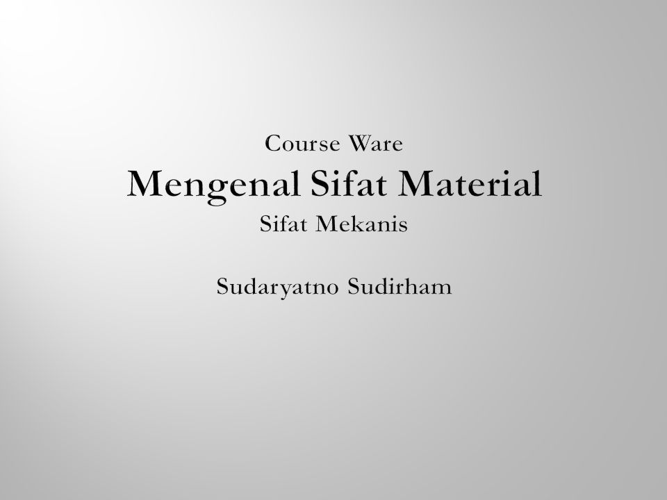 Course Ware Mengenal Sifat Material Sifat Mekanis Sudaryatno Sudirham