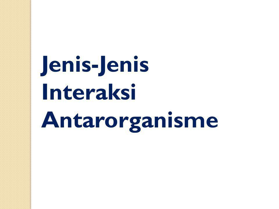 Jenis-Jenis Interaksi Antarorganisme